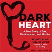 Dark Heart: A True Story of Sex, Manipulation, and Murder