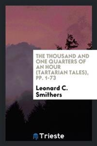 The Thousand and One Quarters of an Hour (Tartarian Tales), Pp. 1-73