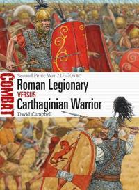 Roman Legionary Vs Carthaginian Warrior: Second Punic War 217-206 BC
