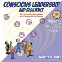 Success Factor Modeling Volume III: Conscious Leadership and Resilience