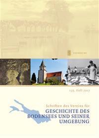 Schriften Des Vereins Fur Geschichte Des Bodensees Und Seiner Umgebung: 135. Heft 2017