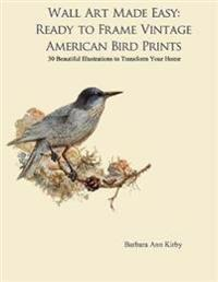 Wall Art Made Easy: Ready to Frame Vintage American Bird Prints: 30 Beautiful Illustrations to Transform Your Home
