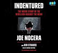 Indentured: The Inside Story of the Rebellion Against the NCAA