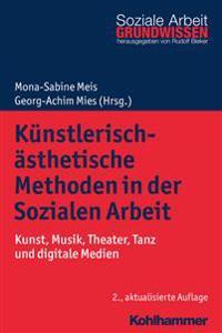 Kunstlerisch-Asthetische Methoden in Der Sozialen Arbeit: Kunst, Musik, Theater, Tanz Und Digitale Medien