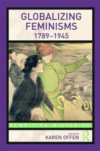 Globalizing Feminisms, 1789- 1945