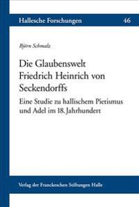 Die Glaubenswelt Friedrich Heinrich Von Seckendorffs: Eine Studie Zu Hallischem Pietismus Und Adel Im 18. Jahrhundert