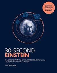 30-second einstein - the 50 fundamentals of his work, life and legacy, each