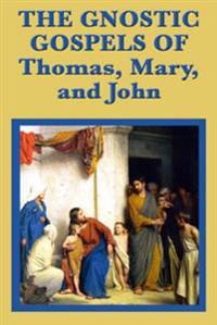 Gnostic Gospels of Thomas, Mary, and John