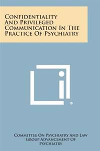 Confidentiality and Privileged Communication in the Practice of Psychiatry