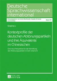 Kontextprofile Der Deutschen Abtoenungspartikeln Und Ihre Aequivalente Im Chinesischen: Eine Neue Perspektive Fuer Die Vermittlung Der Abtoenungsparti