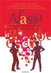 Afasia: Aikuisiän kielihäiriöiden aivoperusta ja kuntoutus