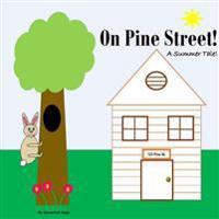 On Pine Street!: A Summer Tale!