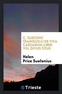 C. Suetonii Tranquilli de Vita Caesarum Liber VIII, Divus Titus