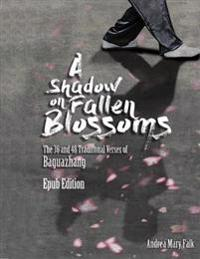 Shadow On Fallen Blossoms: The 36 and 48 Traditional Verses of Baguazhang Epub Edition
