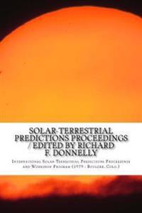 Solar-Terrestrial Predictions Proceedings / Edited by Richard F. Donnelly