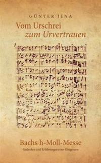 Vom Urschrei zum Urvertauen - Bachs h-Moll-Messe