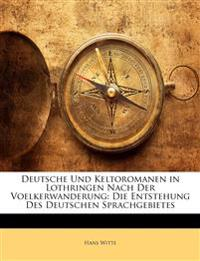 Deutsche Und Keltoromanen in Lothringen Nach Der Voelkerwanderung: Die Entstehung Des Deutschen Sprachgebietes