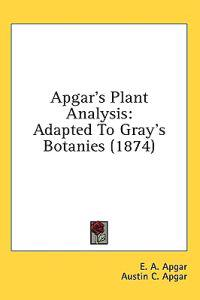 Apgar's Plant Analysis: Adapted To Gray's Botanies (1874)