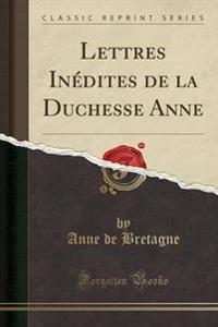 Lettres In�dites de la Duchesse Anne (Classic Reprint)