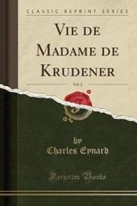Vie de Madame de Krudener, Vol. 2 (Classic Reprint)