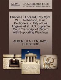Charles C. Lockard, Ray Myre, W. E. Robertson, Et Al., Petitioners, V. City of Los Angeles Et Al. U.S. Supreme Court Transcript of Record with Supporting Pleadings