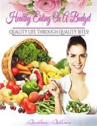 Healthy Eating on a Budget: Quality Life Through Quality Bites!