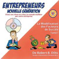 La Modelisation des Facteurs de Succes Tome I: Entrepreneurs Nouvelle Generation