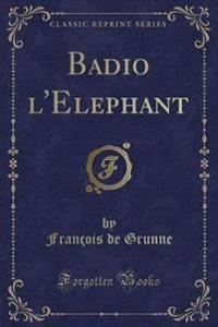 Badio l'Elephant (Classic Reprint)