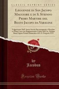 Leggende di San Jacopo Maggiore e di S. Stefano Primo Martire del Beato Jacopo da Varagine