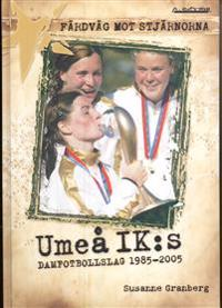 Färdväg mot stjärnorna : Umeå IK:s damfotbollslag 1985-2005