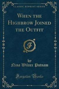 When the Highbrow Joined the Outfit (Classic Reprint)