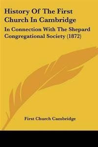 History Of The First Church In Cambridge