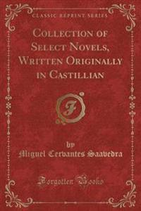 Collection of Select Novels, Written Originally in Castillian (Classic Reprint)