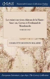 Les Ruines ďun Vieux Chateau de la Haute-Saxe: Ou, Gervas Et Ferdinand de Mondonedo; Tome Second