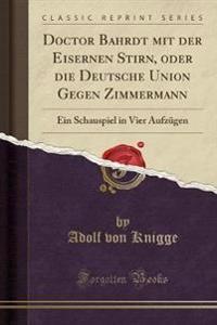 Doctor Bahrdt mit der Eisernen Stirn, oder die Deutsche Union Gegen Zimmermann