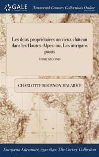 Les Deux Proprietaires ďun Vieux Chateau Dans Les Hautes-Alpes: Ou, Les Intrigans Punis; Tome Second