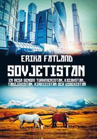 Sovjetistan : en resa genom Turkmenistan, Kazakstan, Tadzijkistan, Kirgizistan och Uzbekistan
