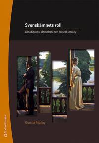 Svenskämnets roll : om didaktik, demokrati och critical literacy