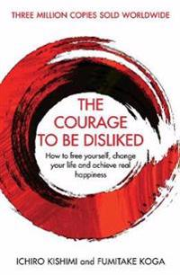Courage to be disliked - how to free yourself, change your life and achieve
