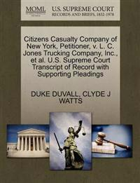 Citizens Casualty Company of New York, Petitioner, V. L. C. Jones Trucking Company, Inc., et al. U.S. Supreme Court Transcript of Record with Supporting Pleadings