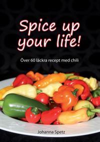 Spice Up Your Life: Över 60 läckra recept med chili