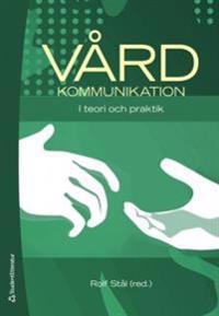 Vårdkommunikation : i teori och praktik