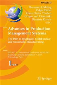 Advances in Production Management Systems. the Path to Intelligent, Collaborative and Sustainable Manufacturing: Ifip Wg 5.7 International Conference,