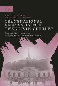 Transnational Fascism in the Twentieth Century: Spain, Italy and the Global Neo-Fascist Network