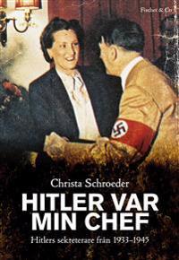 Hitler var min chef : Hitlers sekreterare 1933-1945