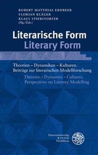 Literarische Form / Literary Form: Theorien - Dynamiken - Kulturen. Beitrage Zur Literarischen Modellforschung / Theories - Dynamics - Cultures. Persp