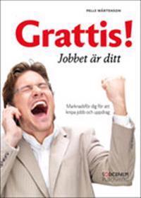 Grattis! Jobbet är ditt : marknadsför dig för att knipa jobb och uppdrag