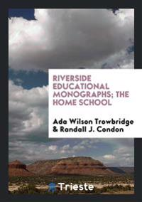 Riverside Educational Monographs; The Home School