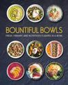Bountiful Bowls: Fresh, Vibrant, and Nutritious Flavors in a Bowl
