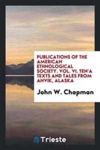 Publications of the American Ethnological Society. Vol. VI. Ten'a Texts and Tales from Anvik, Alaska